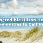 3 Incredible Hilton Head Communities to Call Home | Herman & Davis Properties