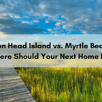 Hilton Head Vs. Myrtle Beach: Where Should Your Next Home Be? | H&D Properties